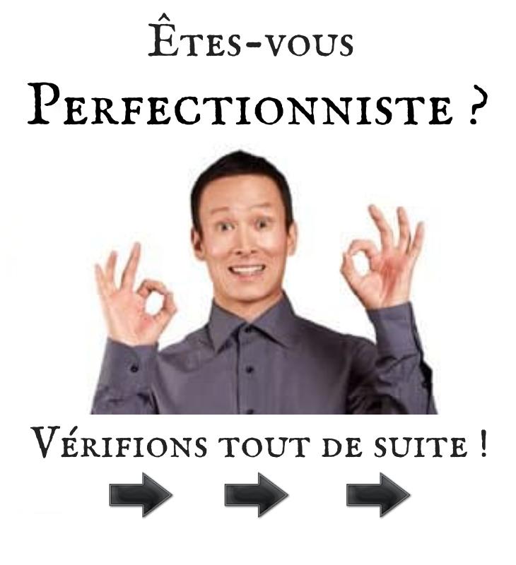 Êtes-vous Perfectionniste ?